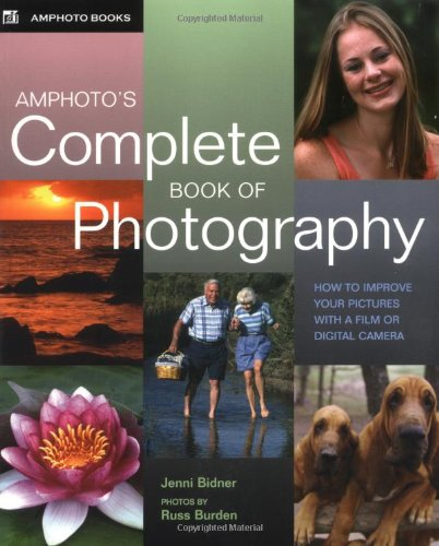 Amphoto's Complete Book of Photography: How to Improve Your Pictures with a Film or Digital Camera