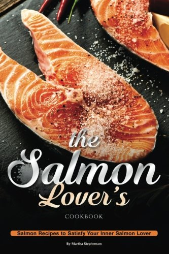 Books : The Salmon Lover's Cookbook: Salmon Recipes to Satisfy Your Inner Salmon Lover