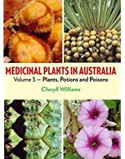 Medicinal Plants in Australia Volume 3: Plants, Potions and Poisons