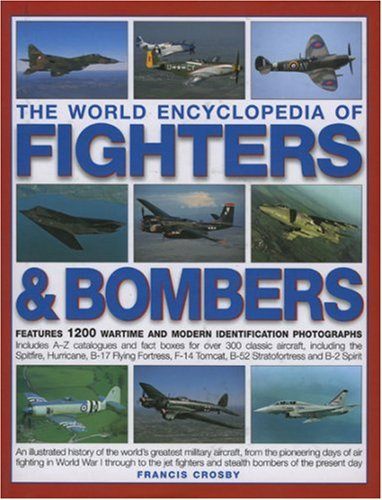 Jet Bombers - The World Encyclopedia of Fighters and Bombers: Features 1500 wartime and modern identification photographs Includes A-Z catalogues and fact boxes for ... Tomcat, B-52 Stratofortress and B-2 Spirit