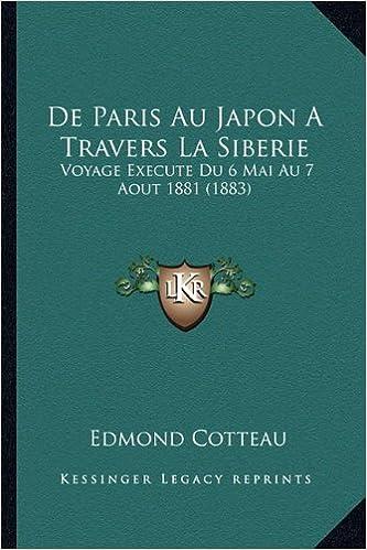 En ligne téléchargement de Paris Au Japon a Travers La Siberie: Voyage Execute Du 6 Mai Au 7 Aout 1881 (1883) pdf