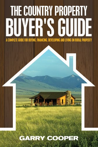 The Country Property Buyer's Guide - A Complete Guide For Buying, Financing, Developing And Living On Rural Property by [Cooper, Garry]
