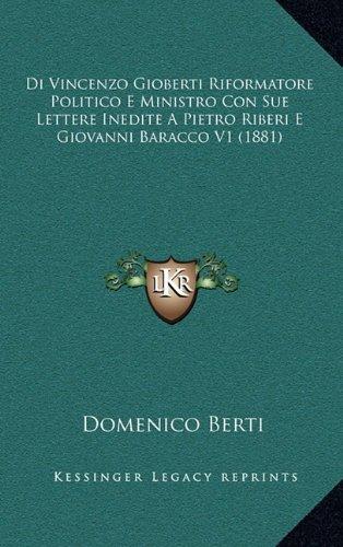 Di Vincenzo Gioberti Riformatore Politico E Ministro Con Sue Lettere Inedite A Pietro Riberi E Giovanni Baracco V1 (1881) (Italian Edition) pdf