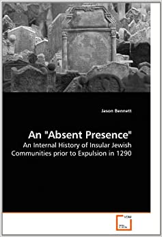 An 'Absent Presence': An Internal History of Insular Jewish Communities prior to Expulsion in 1290