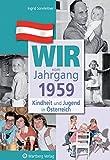 Wir vom Jahrgang 1959 - Kindheit und Jugend in Österreich (Jahrgangsbände Österreich)