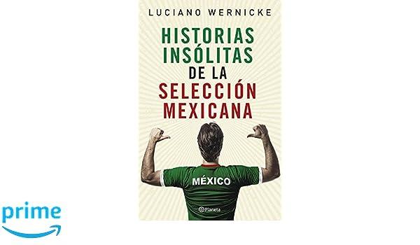 Historias insólitas de la selección mexicana (Spanish Edition): Luciano Wernicke: 9786070746772: Amazon.com: Books