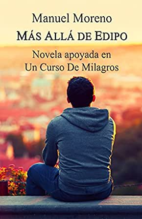 Más allá de Edipo: Novela apoyada en Un Curso De Milagros (Auto ...