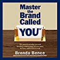 Master the Brand Called You: The Proven Leadership Personal Branding System to Help You Earn More, Do More and Be More at Work Audiobook by Brenda Bence Narrated by Brenda Bence