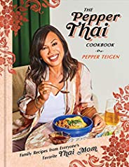 The Pepper Thai Cookbook: Family Recipes from Everyone's Favorite Thai