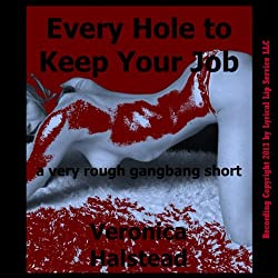 Every Hole to Keep Your Job: A Very Rough Gangbang Short