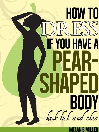 How To Dress If You Have A Pear Shaped Body (The Dressing Series Book 1)