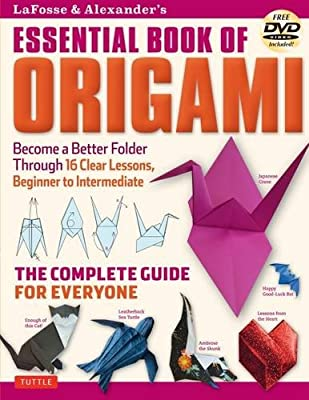 LaFosse & Alexander's Essential Book of Origami: The Complete Guide for Everyone (Includes DVD)