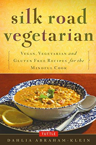 Silk Road Vegetarian: Vegan, Vegetarian and Gluten Free Recipes for the Mindful Cook [Vegetarian Cookbook, 101 Recipes]