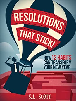Resolutions That Stick! How 12 Habits Can Transform Your New Year by [Scott, S.J.]