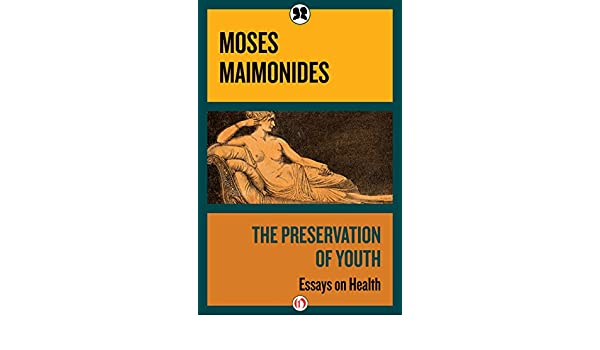 the preservation of youth essays on health  kindle edition by  the preservation of youth essays on health  kindle edition by moses  maimonides hirsch l gordon politics  social sciences kindle ebooks   amazoncom