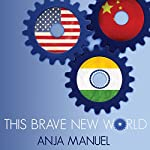 This Brave New World: India, China and the United States | Anja Manuel