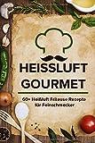 Heissluft Gourmet: 60+ Heißluft Friteuse Rezepte für Feinschmecker