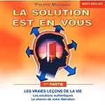 Les vraies leçons de la vie (La solution est en vous 1) | Philippe Morando
