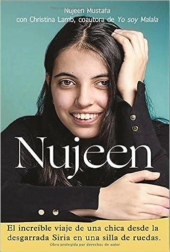 Nujeen: El increíble éxodo en silla de ruedas desde las arrasadas tierras sirias hasta Alemania (Spanish Edition): Nujeen Mustafa: 9780718089641: ...