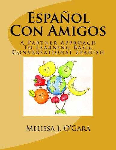 Español Con Amigos: A Partner Approach To Learning Basic Conversational Spanish (Volume 1)