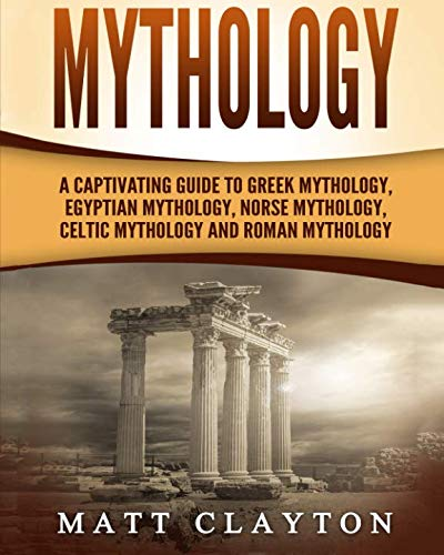 Mythology: A Captivating Guide to Greek Mythology, Egyptian Mythology, Norse Mythology, Celtic Mythology and Roman ()