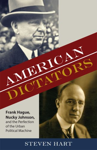 American Dictators: Frank Hague, Nucky Johnson, and the Perfection of the Urban Political Machine (Rivergate Regionals Collection)