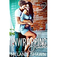 Unwrapping Jade (Wishing Well, Texas Book 8)
