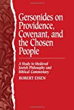 Gersonides on Providence, Covenant, and the Chosen People : A Study in Medieval Jewish Philosophy and Biblical Commentary, Eisen, Robert, 079142314X
