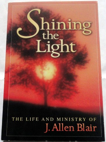 Shining the Light...The Life and Ministry of J. Allen Blair