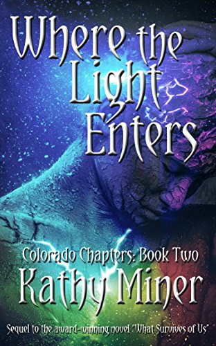 Not your typical post-apocalyptic fiction: A plague has wiped out over 99% of the population… The world has profoundly changed, and so have the people.  Discover Kathy Miner's Where the Light Enters (Colorado Chapters Book 2)