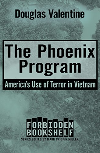 The Phoenix Program: America's Use of Terror in Vietnam (Forbidden Bookshelf Book 5)