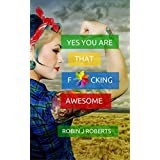 Yes You Are That F**king Awesome!