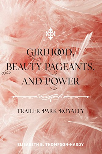 Girlhood, Beauty Pageants, and Power: Trailer Park Royalty (Counterpoints Book 522) por Elisabeth B. Thompson-Hardy