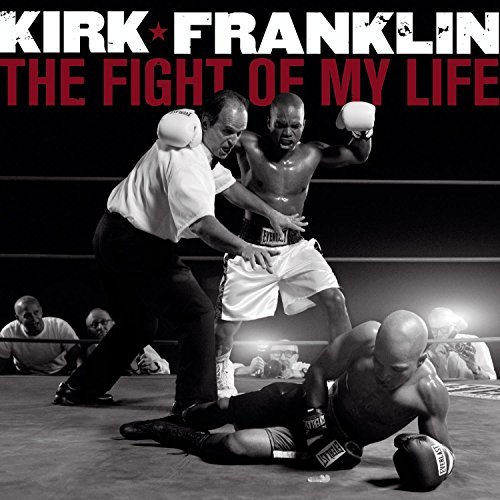 The Fight of My Life by Kirk Franklin (2007-12-17)