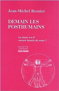 Demain les posthumains : le futur a-t-il besoin de nous?, Besnier, Jean-Michel