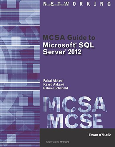 MCSA Guide to Microsoft SQL Server 2012 (Exam 70-462) (Networking (Course Technology)) by Course Technology