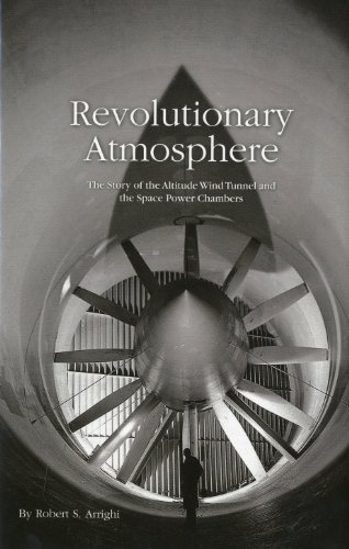 Revolutionary Atmosphere: The Story Of The Altitude Wind Tunnel And The Space Power Chambers (Monographs in Aerospace History)