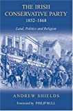 img - for Irish Conservative Party, 1852-1868: Land, Politics and Religion book / textbook / text book