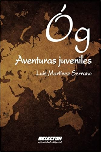 Óg. Aventuras juveniles (Spanish Edition): Luis Martínez Serrano: 9786074531404: Amazon.com: Books