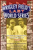 Wrigley Field's Last World Series, Charles N. Billington, 1893121453