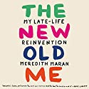The New Old Me: My Late-Life Reinvention Audiobook by Meredith Maran Narrated by Christina Delaine