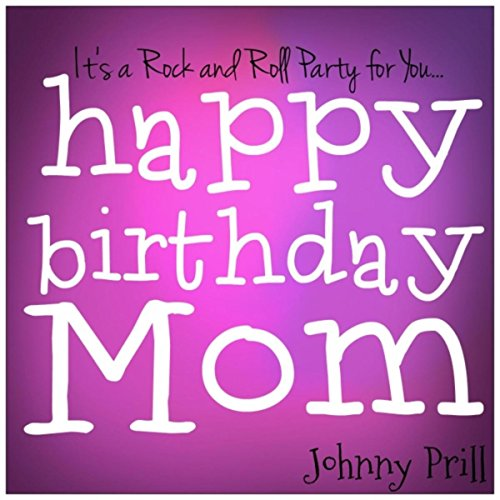 (It's A Rock And Roll Party For You) Happy Birthday Mom By