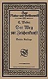 Der Weg Zur Zeichenkunst : Ein Büchlein Für Theoretische und Praktische Selbstbildung, Weber, Ernst, 3663155781