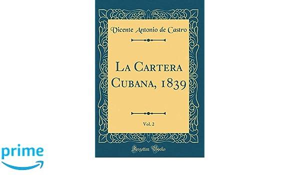 La Cartera Cubana, 1839, Vol. 2 (Classic Reprint) (Spanish Edition): Vicente Antonio de Castro: 9780332775371: Amazon.com: Books
