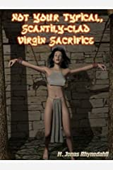 Not Your Typical, Scantily-Clad Virgin Sacrifice Kindle Edition