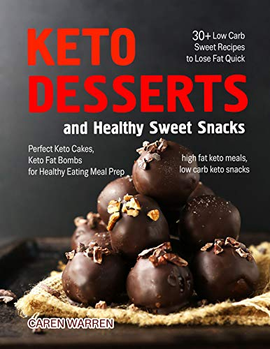 - Fast Keto Desserts and Healthy Sweet Snacks: 30+ Low Carb Sweet Recipes to Lose Fat Quick. Perfect Keto Cakes, Keto Fat Bombs for Healthy Eating Meal Prep.(high fat keto meals, low carb keto snacks)