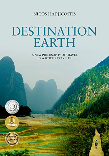 Destination Earth: A New Philosophy of Travel by a World-Traveler (World Travel, Travel Writing, Travel Stories and Photos) cover