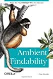 Ambient Findability : What We Find Changes Who We Become, Morville, Peter, 0596007655