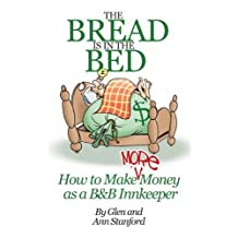 THE BREAD IS IN THE BED; How to Make More Money as a B&B Innkeeper