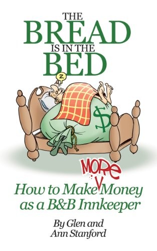 THE BREAD IS IN THE BED; How to Make More Money as a B&B Innkeeper by [Stanford, Glen, Stanford, Ann]